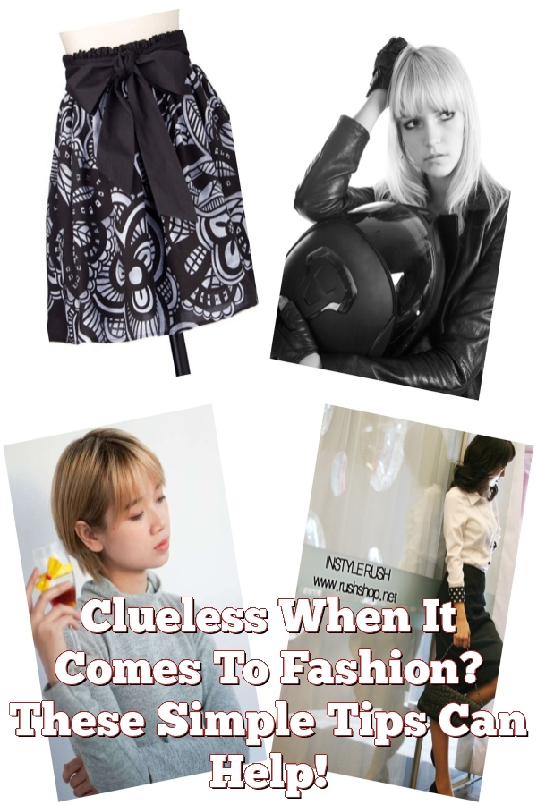 Clueless When It Comes To Fashion? These Simple Tips Can Help!